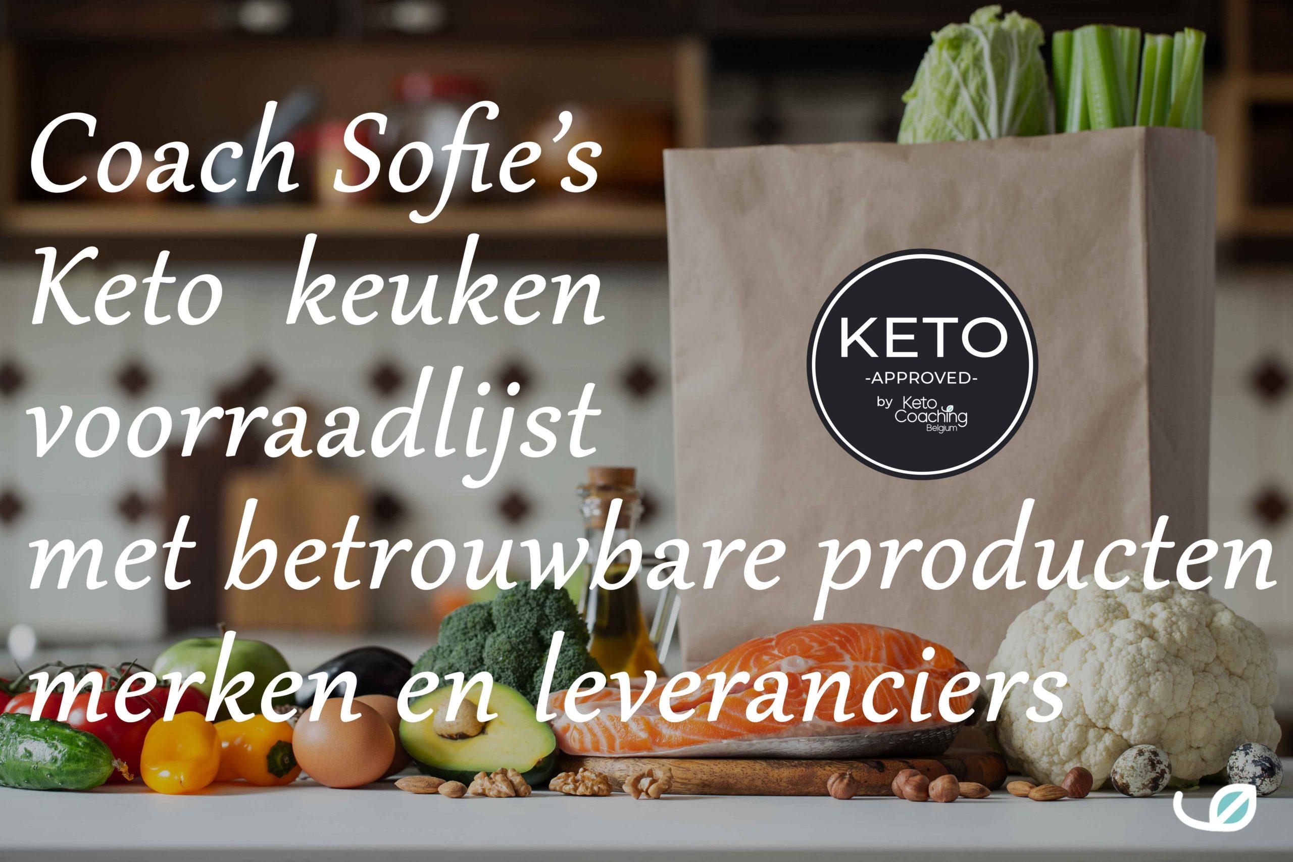 Coach Sofie keto keuken voorraadlijst met betrouwbare producten merken en leveranciers - approved Keto by Keto Coaching Belgium